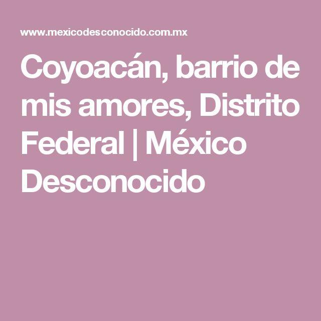 Coyoacán, barrio de mis amores, Distrito Federal | México Desconocido