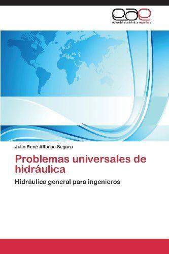 Problemas universales de hidráulica: Hidráulica general para ingenieros (Spanish Edition) by Julio Rene Alfonso  Segura http://www.amazon.com/dp/3659077267/ref=cm_sw_r_pi_dp_uTxOub1VHHKFZ