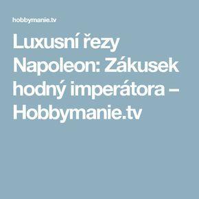 Luxusní řezy Napoleon: Zákusek hodný imperátora – Hobbymanie.tv