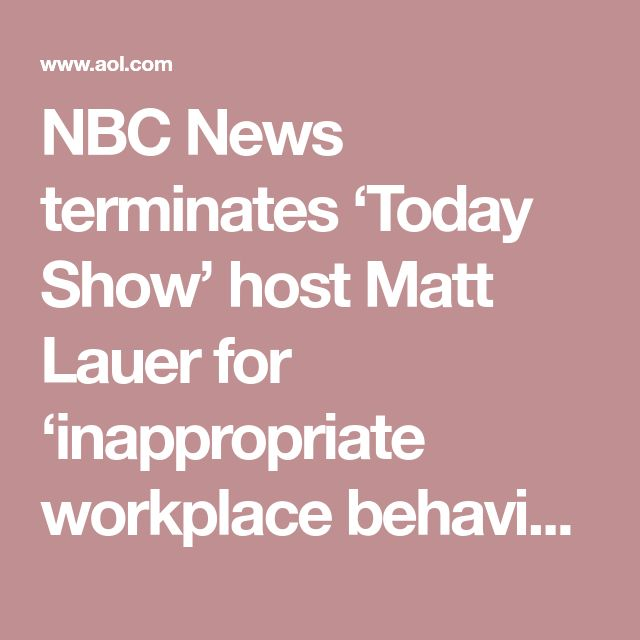 NBC News terminates 'Today Show' host Matt Lauer for 'inappropriate workplace behavior' - AOL Entertainment