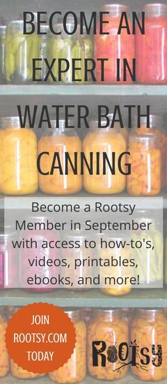 Become an expert in Water Bath Canning with online how-to's, videos, printables, e-books, and more! Join Rootsy today!
