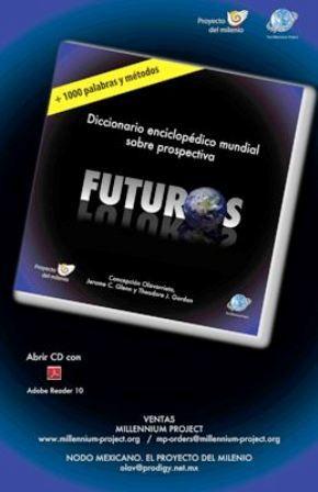 FUTUROS: Diccionario Enciclopédico Mundial sobre Prospectiva (EBOOK) http://biblioteca.cepal.org/search~S0*spi?/.b1252218/.b1252218/1,1,1,B/l856~b1252218&FF=&1,0,,1,0 El Proyecto Millennium ha desarrollado el primer diccionario enciclopédico que contiene más de 1.000 términos utilizados por prospectivistas en investigación por escenarios y prospectiva.