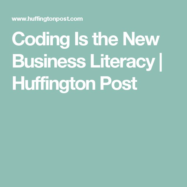 Coding Is the New Business Literacy | Huffington Post