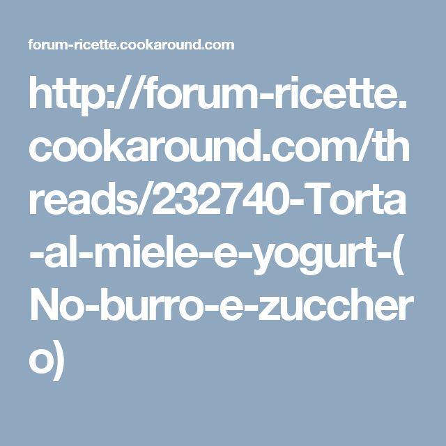 http://forum-ricette.cookaround.com/threads/232740-Torta-al-miele-e-yogurt-(No-burro-e-zucchero)
