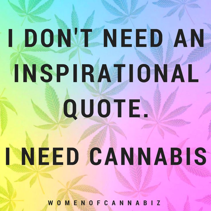 I Don't Need An Inspirational Quote – I Need Cannabis #cannabisquotes
