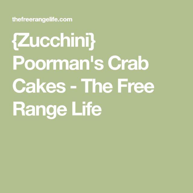 {Zucchini} Poorman's Crab Cakes - The Free Range Life