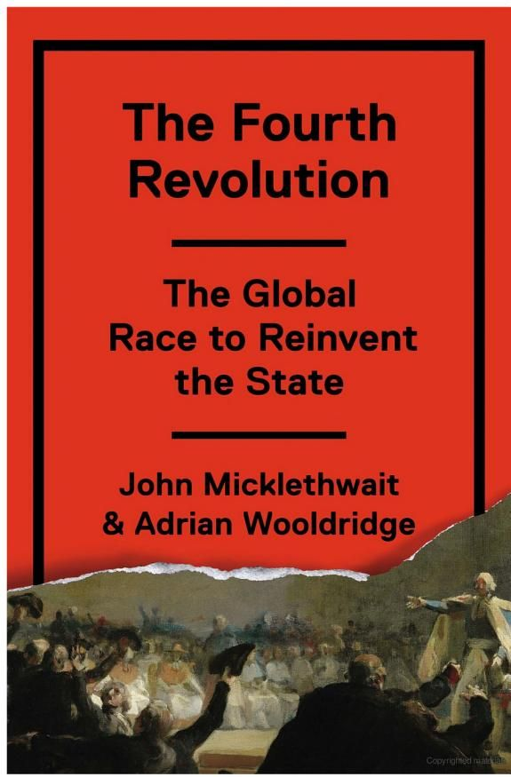 The Fourth Revolution: The Global Race to Reinvent the State - John Micklethwait, Adrian Wooldridge - Google Books