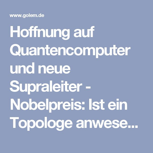 Hoffnung auf Quantencomputer und neue Supraleiter - Nobelpreis: Ist ein Topologe anwesend? - Golem.de