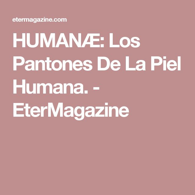 HUMANÆ: Los Pantones De La Piel Humana. - EterMagazine