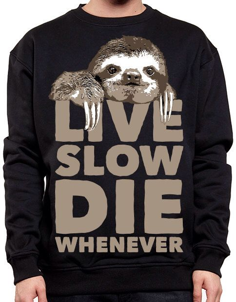 Sloth Sweater - Live Slow Die Whenever Sweatshirt - Funny Unisex Sweatshirt - Urban Fashion by rwelite on Etsy https://www.etsy.com/listing/175073553/sloth-sweater-live-slow-die-whenever