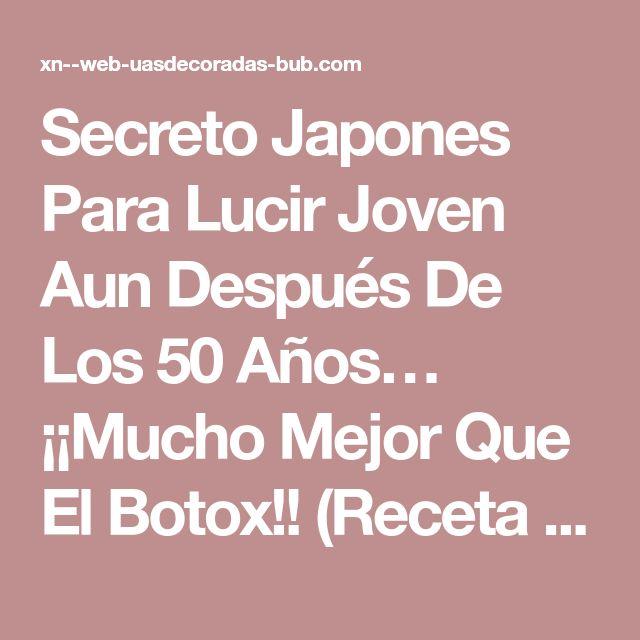 Secreto Japones Para Lucir Joven Aun Después De Los 50 Años… ¡¡Mucho Mejor Que El Botox!! (Receta Gratis) – UÑAS DECORADAS