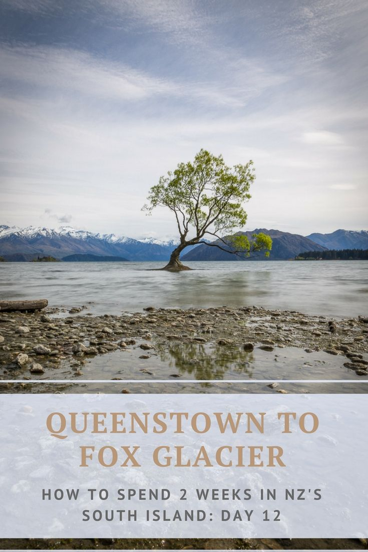 2 Weeks in NZ's South Island. Day 12 : Queenstown to Fox Glacier via Wanaka