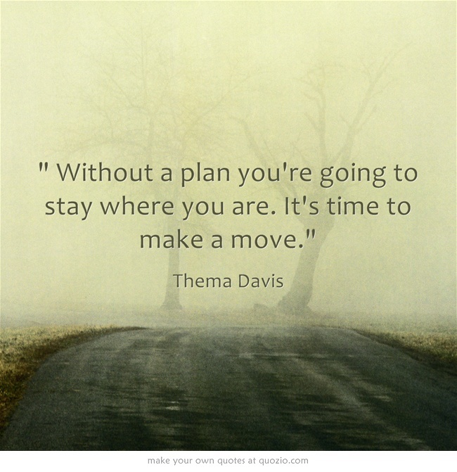 Without A Plan Youre Going To Stay Where You Are Its Time To Make