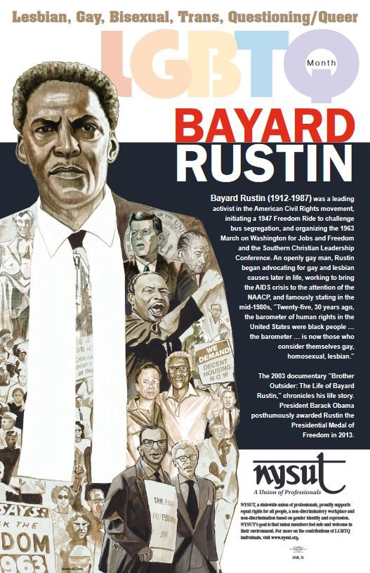 "Bayard Rustin (1912-1987) was a leading activist in the American Civil Rights movement, initiating a 1947 Freedom Ride to challenge bus segregation, and organizing the 1963 March on Washington for Jobs and Freedom and the Southern Christian Leadership Conference. An openly gay man, Rustin began advocating for gay and lesbian causes later in life, working to bring the AIDS crisis to the attention of the NAACP, and famously stating in the mid-1980s, ""Twenty-five, 30 years ago, the barometer of…"
