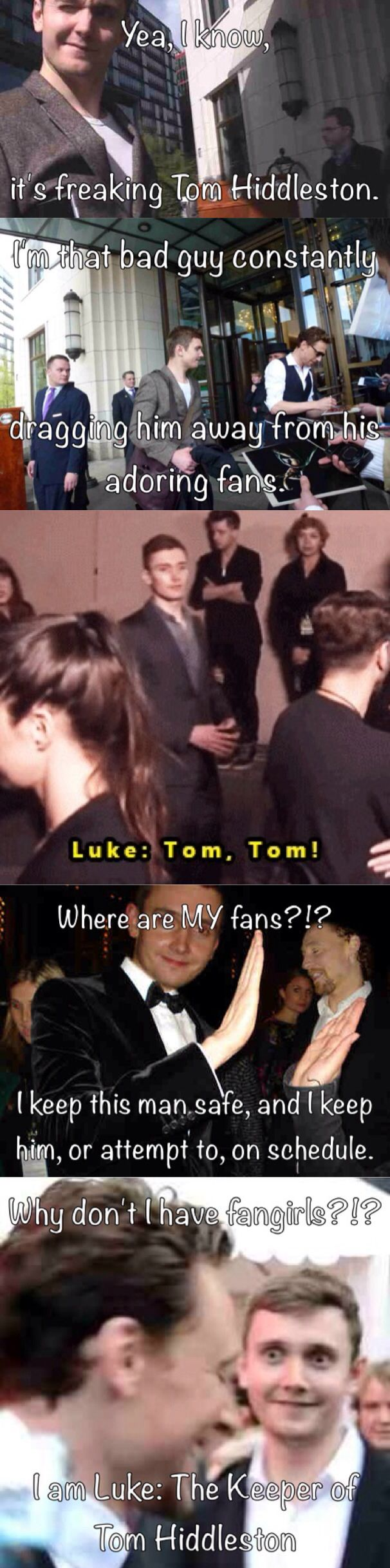 Luke: Keeper of The Hiddles || Hahaha :) I admit, he is kinda cute, buuut... One does not even compare when Tom Hiddleston is around ;)
