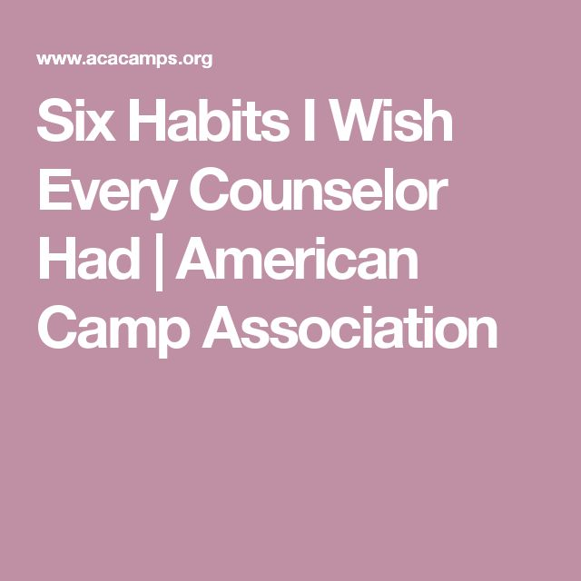 Six Habits I Wish Every Counselor Had   American Camp Association