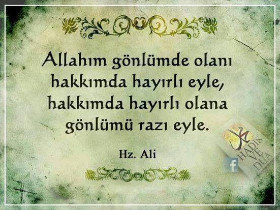 Allah'ım gönlümde olanı hakkında hayırlı eylei Hakkımda hayırlı olana gönlümü razı eyle. Amin (Hz.Ali)
