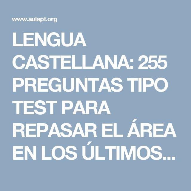 LENGUA CASTELLANA: 255 PREGUNTAS TIPO TEST PARA REPASAR EL ÁREA EN LOS ÚLTIMOS CURSOS DE PRIMARIA