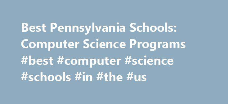 Best Pennsylvania Schools: Computer Science Programs #best #computer #science #schools #in #the #us http://sweden.nef2.com/best-pennsylvania-schools-computer-science-programs-best-computer-science-schools-in-the-us/  # BestEdSites.com Computer Science Sch