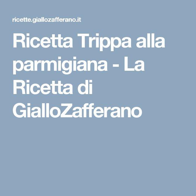 Ricetta Trippa alla parmigiana - La Ricetta di GialloZafferano