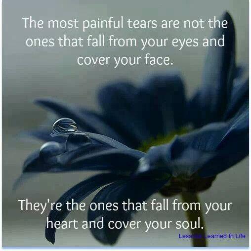 những giọt nước mắt đau đớn nhất không phải là những cái rơi từ bên ngoài đôi mắt trên gương mặt bạn . Nó là những người rơi từ trái tim và bao gồm tâm hồn của bạn