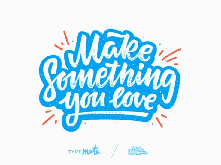 Make something you love by Typemate