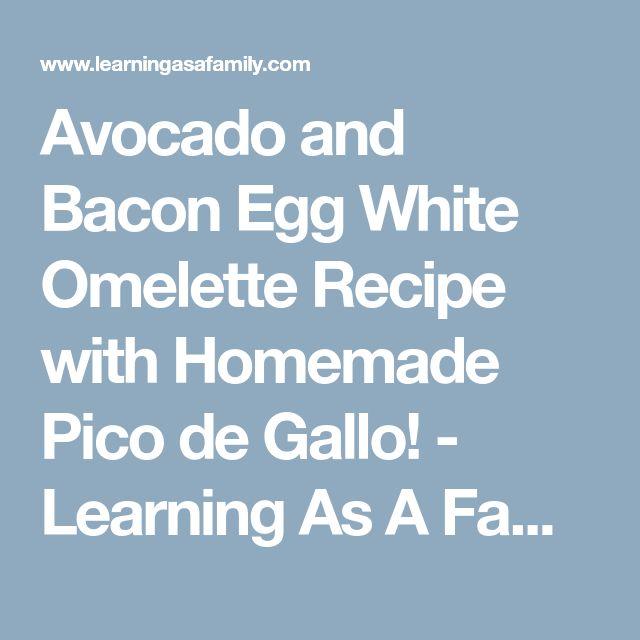 Avocado and Bacon Egg White Omelette Recipe with Homemade Pico de Gallo! - Learning As A Family