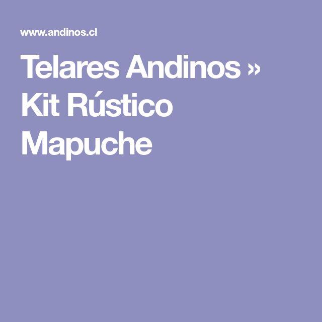 Telares Andinos » Kit Rústico Mapuche