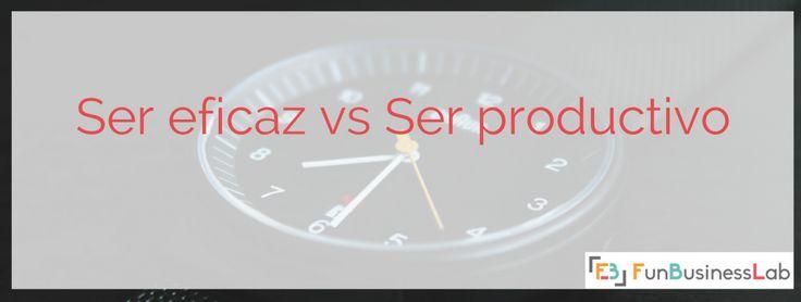 Ser eficaz vs Ser productivo