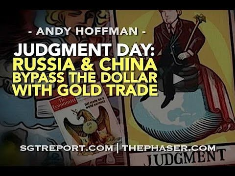 JUDGMENT DAY: Russia & China Bypass the Dollar With GOLD