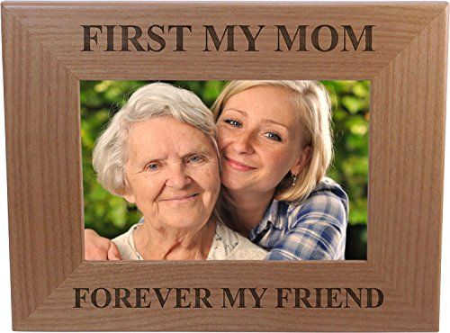 First My Mom Forever My Friend 4x6 Inch Wood Picture Frame - Great Gift for Mothers's Day, Birthday or Christmas Gift for Mom Grandma Wife Grandmother  This picture frame makes a classic gift for years to come.  The frame fits a 4x6 INCH picture.  A GREAT GIFT FOR ANY OCCASION: Mother's day, Birthday, Christmas, Valentines  Design is laser engraved into the wood surface surface. The design will never fade or fall off like printed products.  The frame has a folding easel on the back and...
