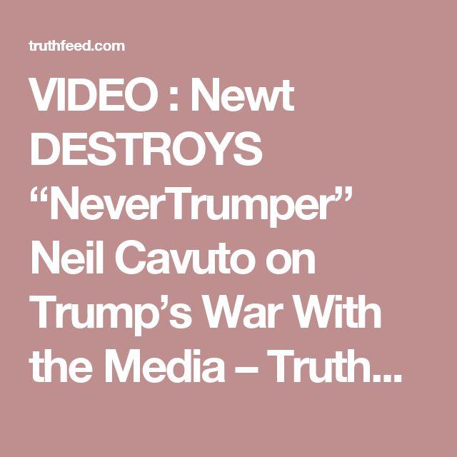 "VIDEO : Newt DESTROYS ""NeverTrumper"" Neil Cavuto on Trump's War With the Media – TruthFeed"