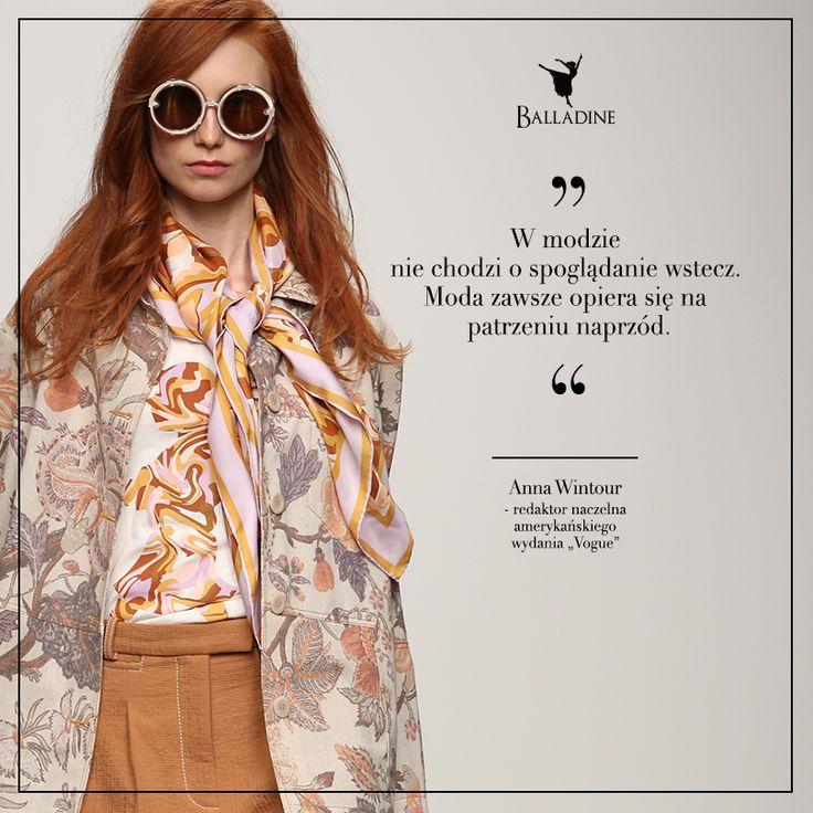 """""""W modzie nie chodzi o spoglądanie wstecz. Moda zawsze opiera się na patrzeniu naprzód."""" - Anna Wintour"""