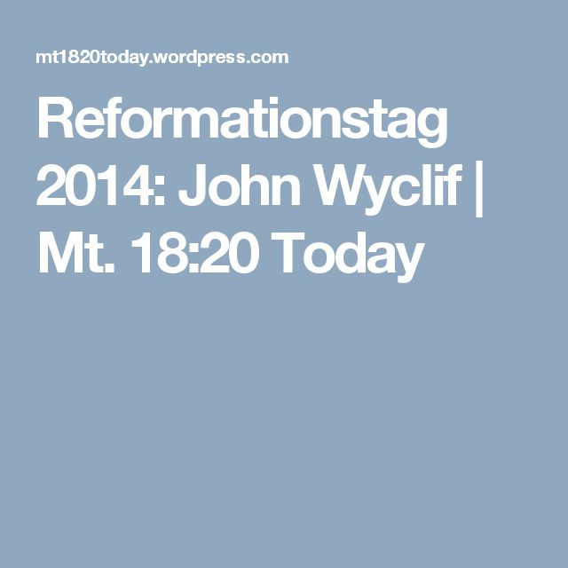 Reformationstag 2014: John  Wyclif | Mt. 18:20 Today