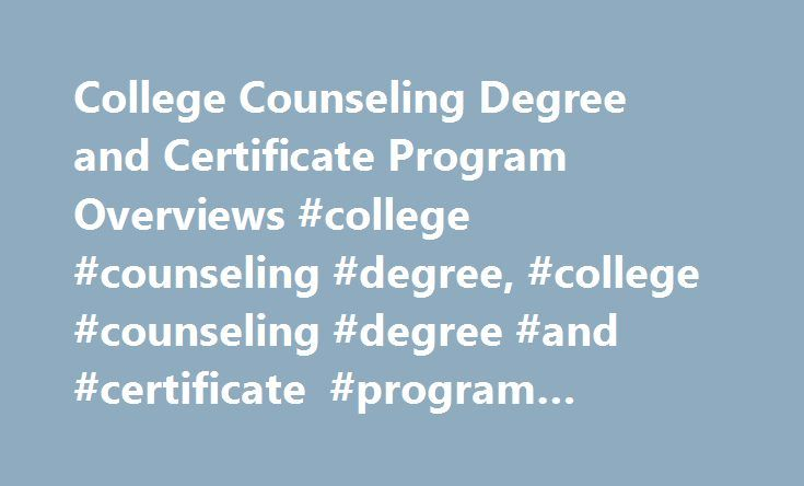 College Counseling Degree and Certificate Program Overviews #college #counseling #degree, #college #counseling #degree #and #certificate #program #overviews http://fort-worth.remmont.com/college-counseling-degree-and-certificate-program-overviews-college-counseling-degree-college-counseling-degree-and-certificate-program-overviews/  # College Counseling Degree and Certificate Program Overviews Students in counseling degree programs study core counseling concepts in preparation for a variety…