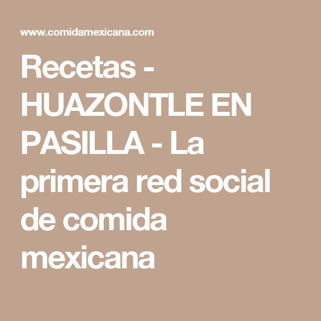 Recetas - HUAZONTLE EN PASILLA - La primera red social de comida mexicana