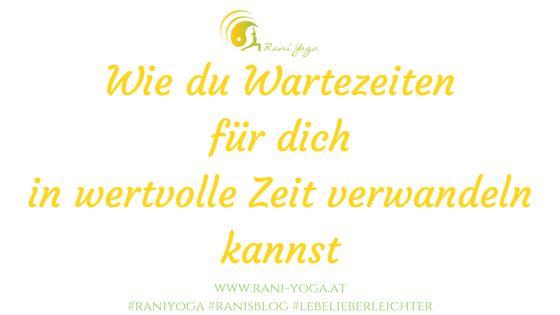 Wie du Wartezeiten für dich in wertvolle Zeit verwandeln kannst | Rani Yoga