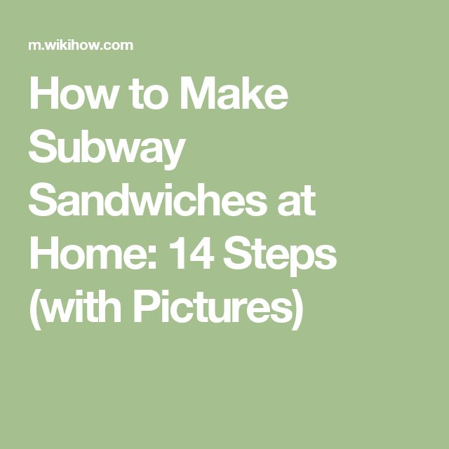 How to Make Subway Sandwiches at Home: 14 Steps (with Pictures)