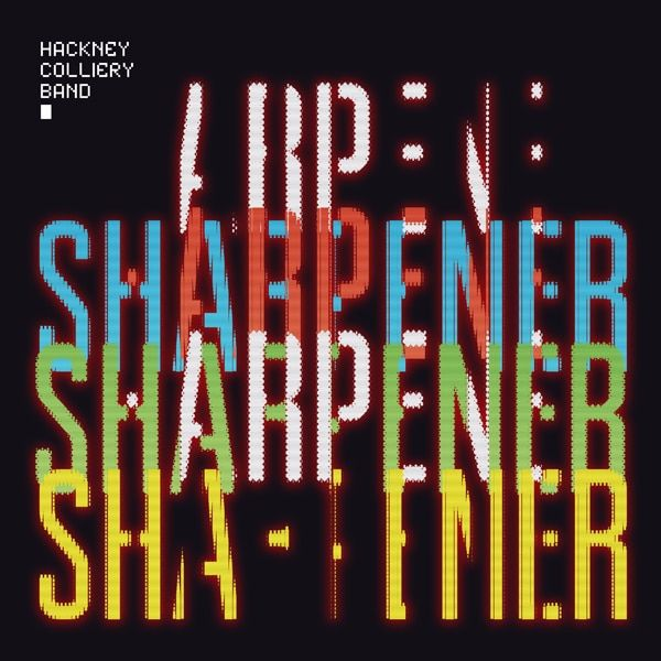 Hackney Colliery Band - Sharpener