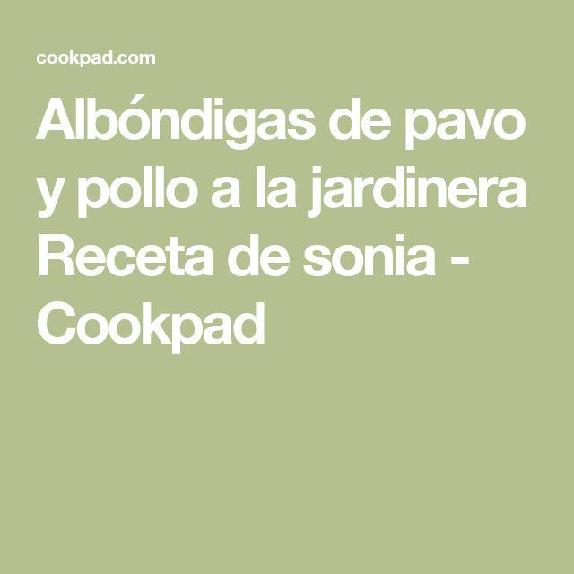 Albóndigas de pavo y pollo a la jardinera Receta de sonia - Cookpad