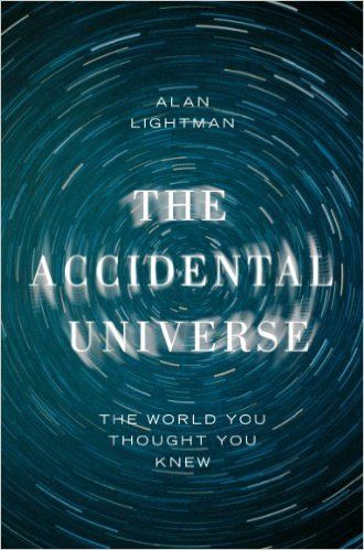 The Accidental Universe: The World You Thought You Knew eBook: Alan Lightman: Amazon.co.uk: Kindle Store
