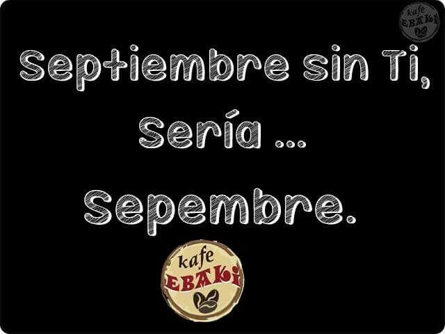 Que sería Septiembre sin Ti .... #AllYouNeedIsLove #BuenViernes  #VivaMexico #Desayuno #Breakfast #Yommy #ChaiLatte #Capuccino #Hotcakes #Molletes #Chilaquiles #Enchiladas #Omelette #Huevos #Malteadas #Ensaladas #Coffee #Caffeine #CDMX #Gourmet #Chapatas #Party #Crepas #Tizanas #SuspendedCoffees #CaféPendiente  Twiitter @KafeEbaki