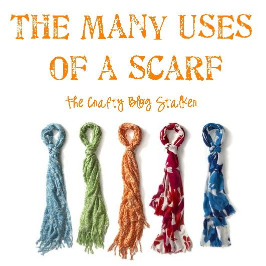 The Crafty Blog Stalker: The Many Uses of a Scarf