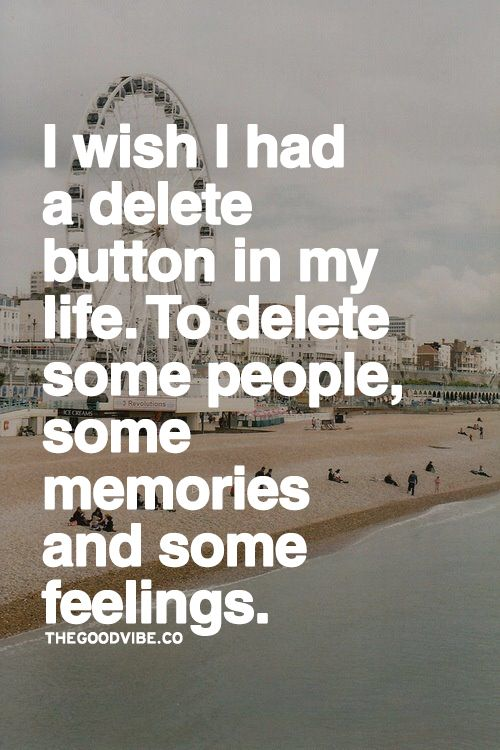 I wish a had a delete button in my life. | quotes ...
