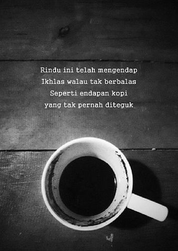 rindu ini telah mengendap Ikhlas walau tak berbalas Seperti endapan kopi yang tak pernah diteguk . ~ faa (teman saya stm) #quote #coffe