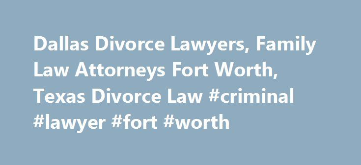 Dallas Divorce Lawyers, Family Law Attorneys Fort Worth, Texas Divorce Law #criminal #lawyer #fort #worth http://los-angeles.remmont.com/dallas-divorce-lawyers-family-law-attorneys-fort-worth-texas-divorce-law-criminal-lawyer-fort-worth/  # Dallas Fort Worth Divorce Attorneys In 1992, attorney Roderick D. Marx began a practice devoted solely to divorce. He focused on the concept of serving Dallas and Fort Worth area divorce clients who need a high level of representation and experience…