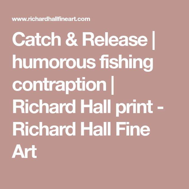 Catch & Release   humorous fishing contraption   Richard Hall print - Richard Hall Fine Art