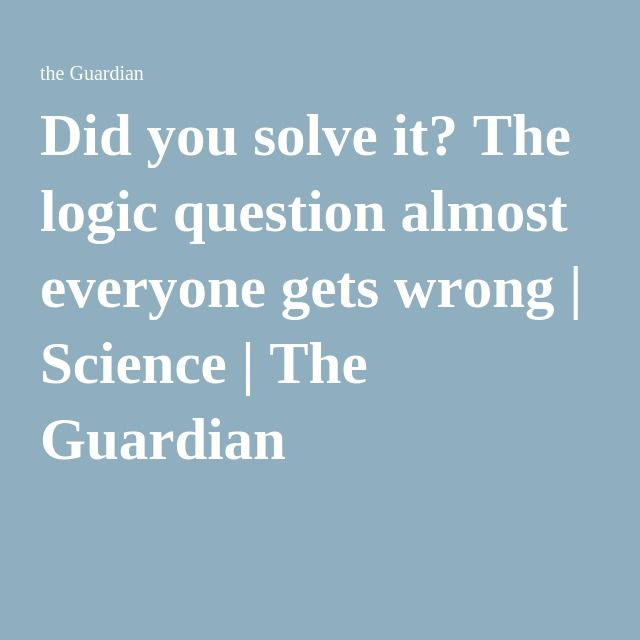 Did you solve it? The logic question almost everyone gets wrong | Science | The Guardian