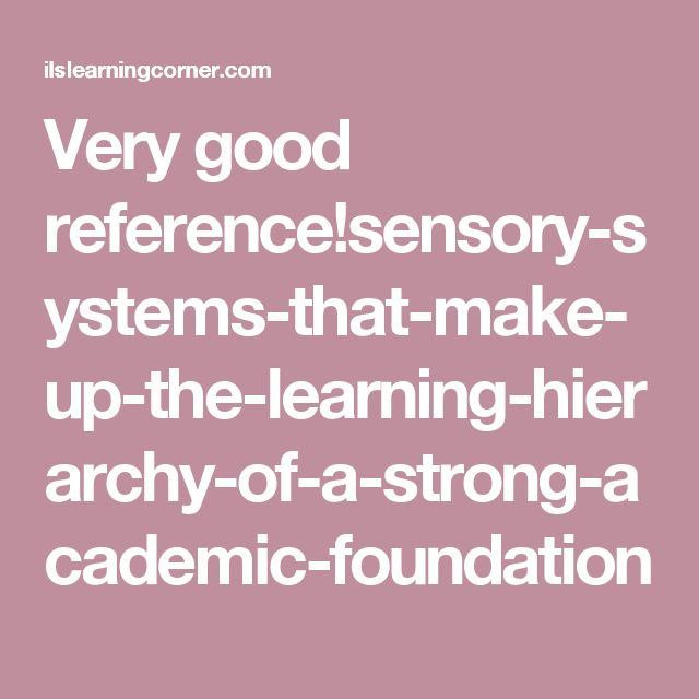 Very good reference!sensory-systems-that-make-up-the-learning-hierarchy-of-a-strong-academic-foundation
