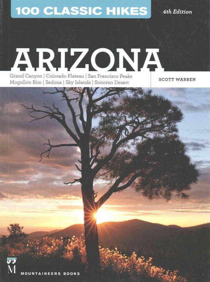 100 Classic Hikes Arizona: Grand Canyon, Colorado Plateau, San Francisco Peaks, Mogollon Rim, Sedona,